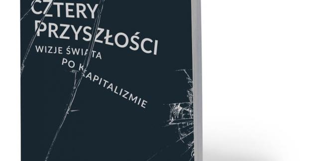 """Peter Frase, """"Cztery przyszłości. Wizje świata po kapitalizmie"""". Tłum. Maciej Szlinder, Wydawnictwo Naukowe PWN, Warszawa 2018"""