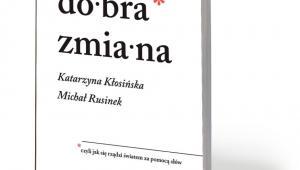 """Katarzyna Kłosińska, Michał Rusinek, """"Dobra zmiana, czyli jak się rządzi światem za pomocą słów"""", Znak 2019"""